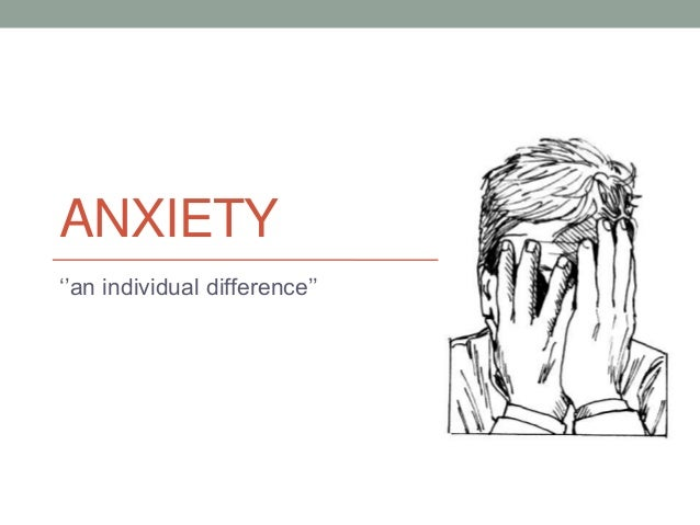ANXIETY ''an individual difference''