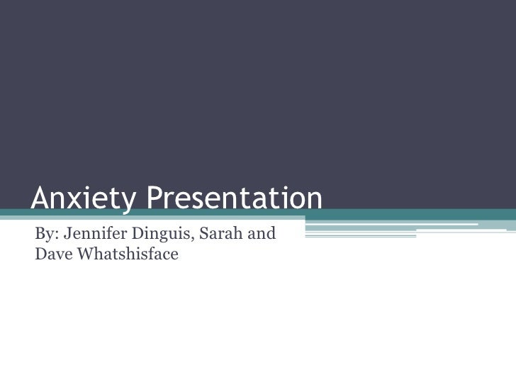 Anxiety Presentation<br />By: Jennifer Dinguis, Sarah and Dave Whatshisface<br />