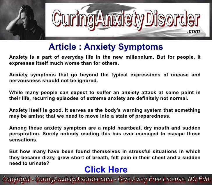 Article : Anxiety Symptoms Anxiety is a part of everyday life in the new millennium. But for people, it expresses itself m...