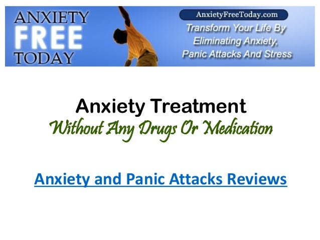 Anxiety TreatmentWithout Any Drugs Or MedicationAnxiety and Panic Attacks Reviews