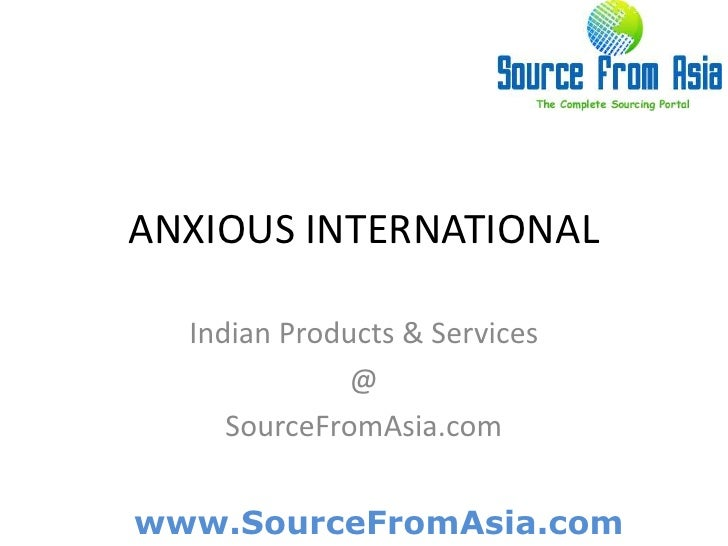 ANXIOUS INTERNATIONAL <br />Indian Products & Services<br />@<br />SourceFromAsia.com<br />