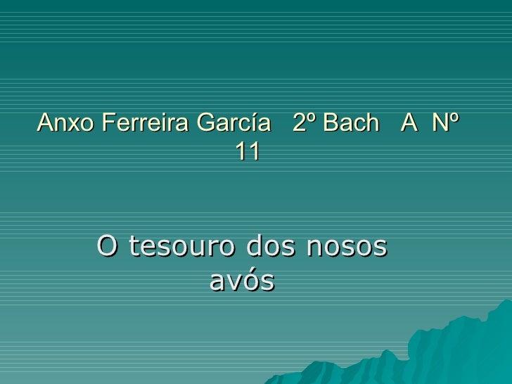 Anxo Ferreira García  2º Bach  A  Nº 11 O tesouro dos nosos avós