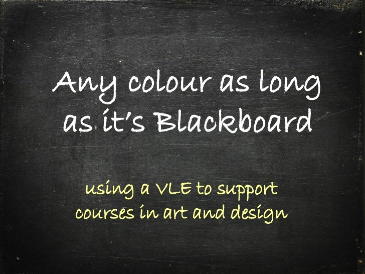 Any colour as long as it's Blackboard using a VLE to support courses in art and design