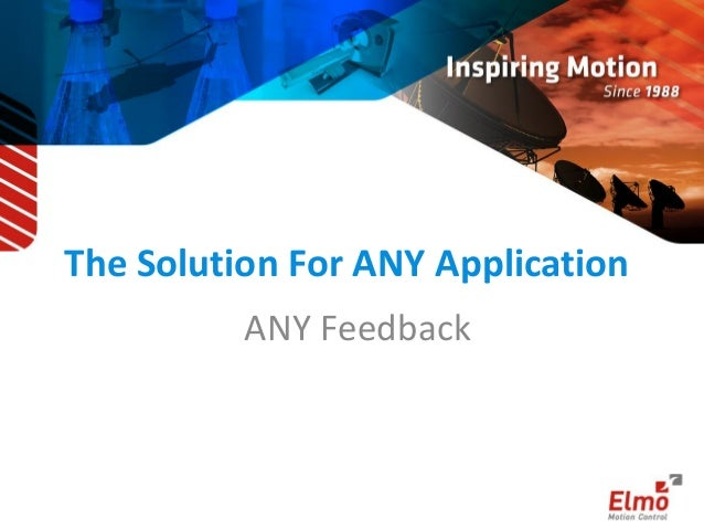 The Solution For ANY Application  ANY Feedback