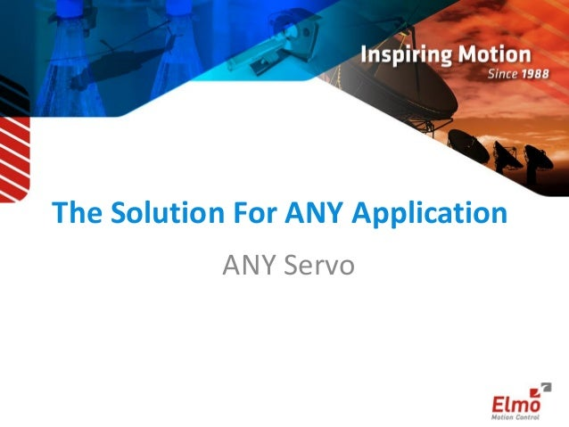 The Solution For ANY Application ANY Servo