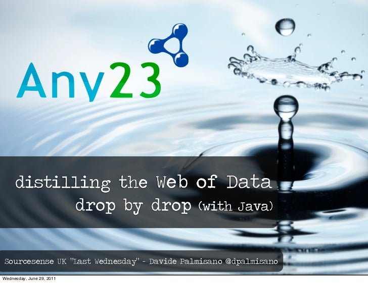 """distilling the Web of Data           drop by drop (with Java)Sourcesense UK """"Last Wednesday"""" - Davide Palmisano @dpalmisan..."""