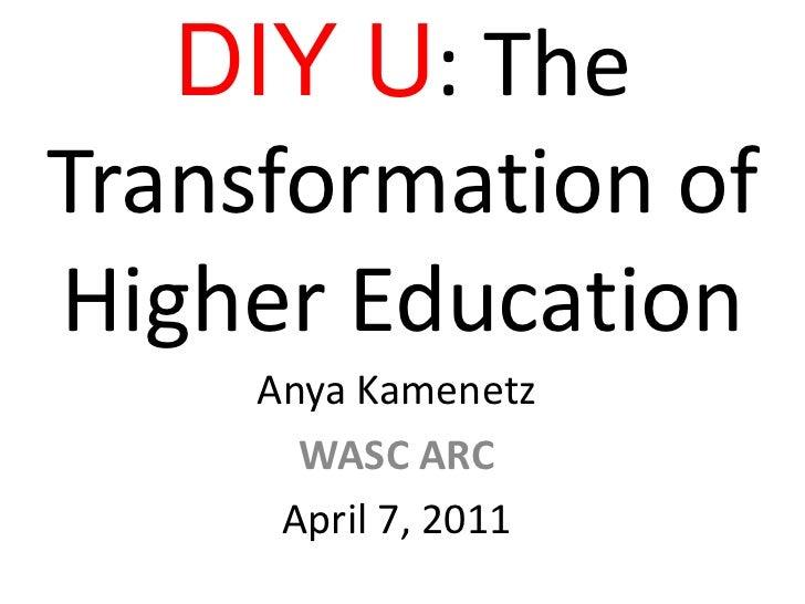 DIY U: The Transformation of Higher Education<br />Anya Kamenetz<br />WASC ARC<br />April 7, 2011 <br />