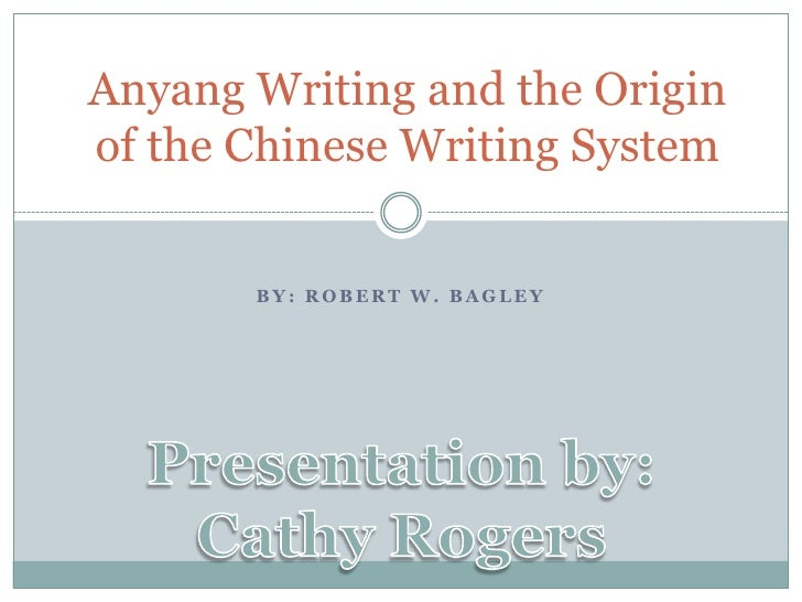 Anyang Writing and the Origin of the Chinese Writing System<br />By: Robert W. Bagley <br />Presentation by:<br />Cathy Ro...