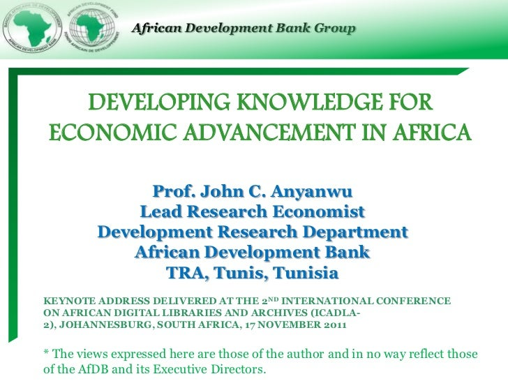 African Development Bank Group    DEVELOPING KNOWLEDGE FOR ECONOMIC ADVANCEMENT IN AFRICA               Prof. John C. Anya...