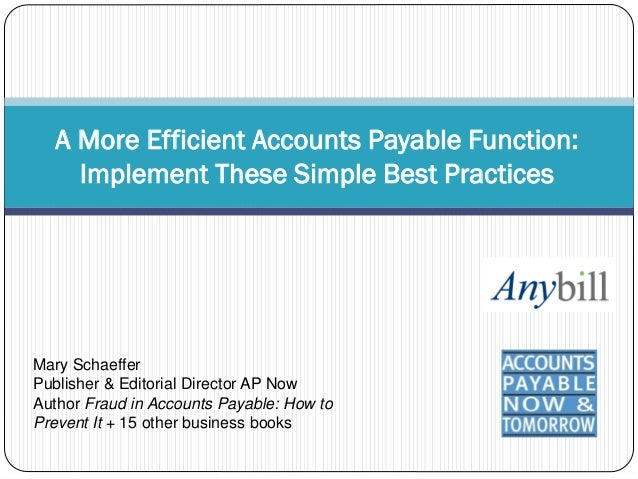 A More Efficient Accounts Payable Function:    Implement These Simple Best PracticesMary SchaefferPublisher & Editorial Di...