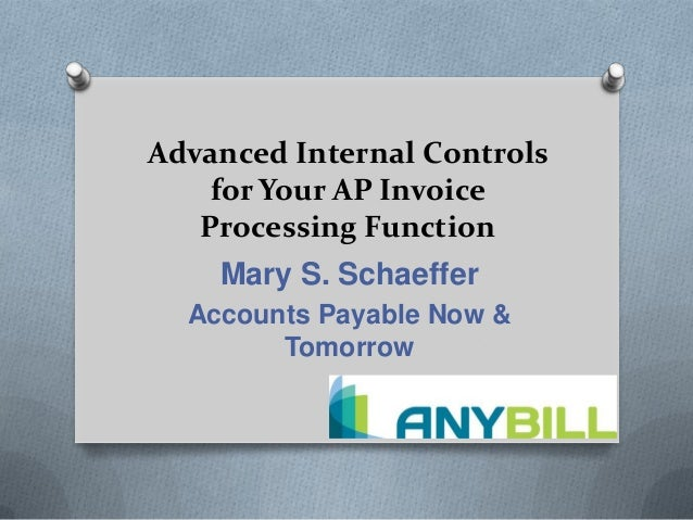 Advanced Internal Controlsfor Your AP InvoiceProcessing FunctionMary S. SchaefferAccounts Payable Now &Tomorrow