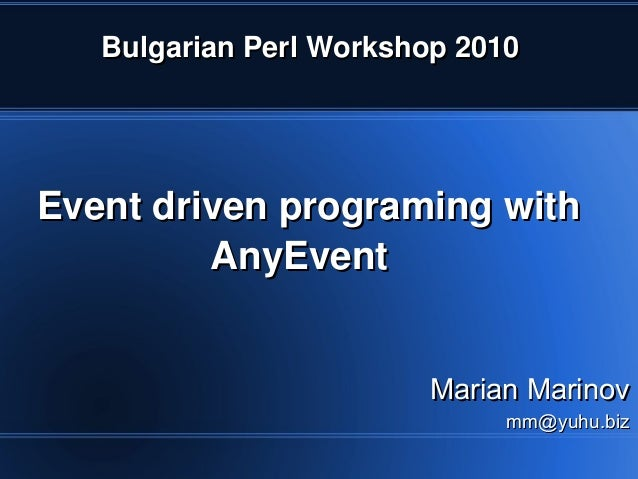 Bulgarian Perl Workshop 2010    Event driven programing with              AnyEvent                            Marian Marin...