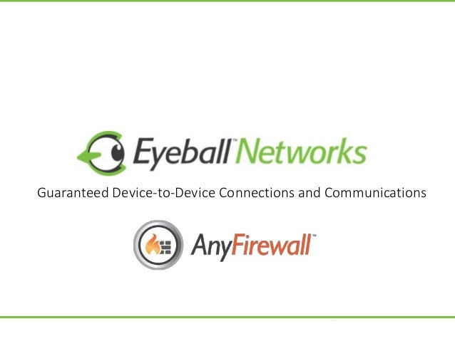 Eyeball Networks Guaranteed Device-to-Device Connections and Communications