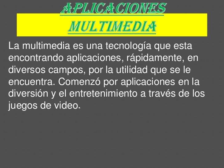 La multimedia es una tecnología que estaencontrando aplicaciones, rápidamente, endiversos campos, por la utilidad que se l...