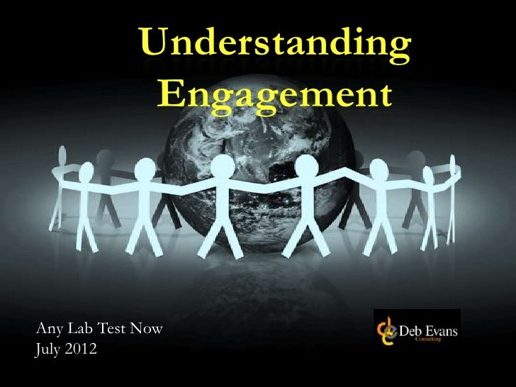 Understanding             EngagementAny Lab Test NowJuly 2012