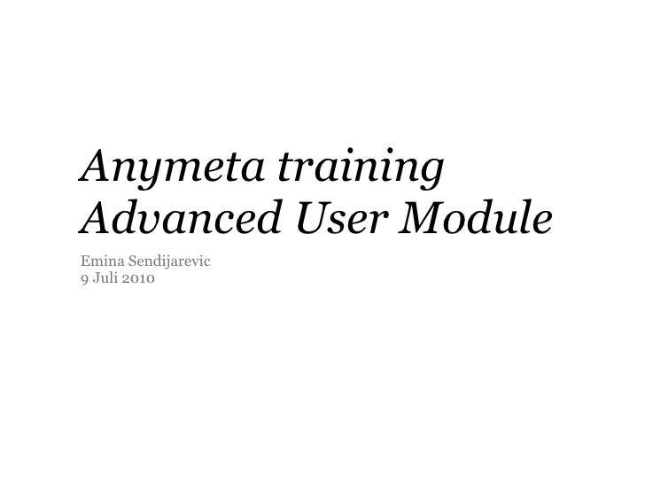 Anymeta training Advanced User Module Emina Sendijarevic 9 Juli 2010