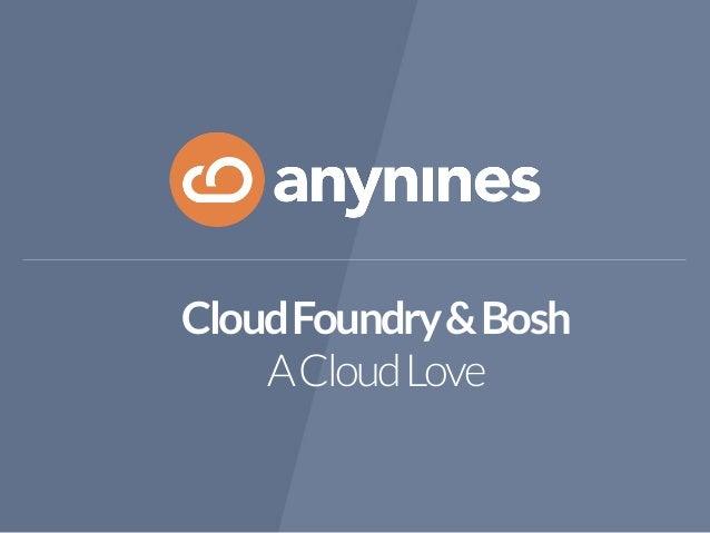 Cloud Foundry & Bosh  A Cloud Love