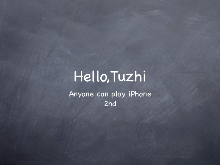Hello,TuzhiAnyone can play iPhone         2nd