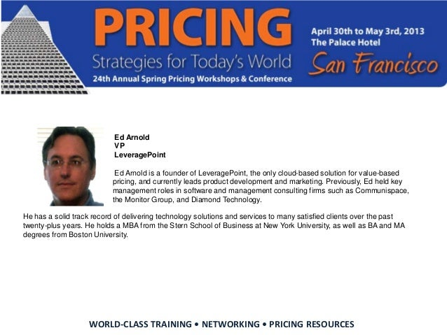 WORLD-CLASS TRAINING • NETWORKING • PRICING RESOURCESEd ArnoldVPLeveragePointEd Arnold is a founder of LeveragePoint, the ...