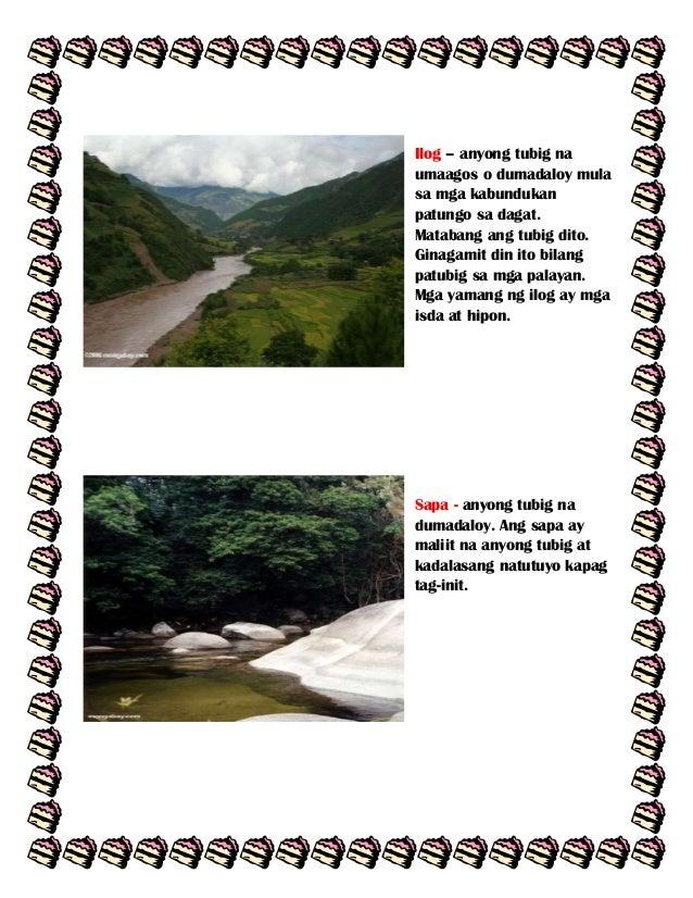 Ilog – anyong tubig na umaagos o dumadaloy mula sa mga kabundukan patungo sa dagat. Matabang ang tubig dito. Ginagamit din...