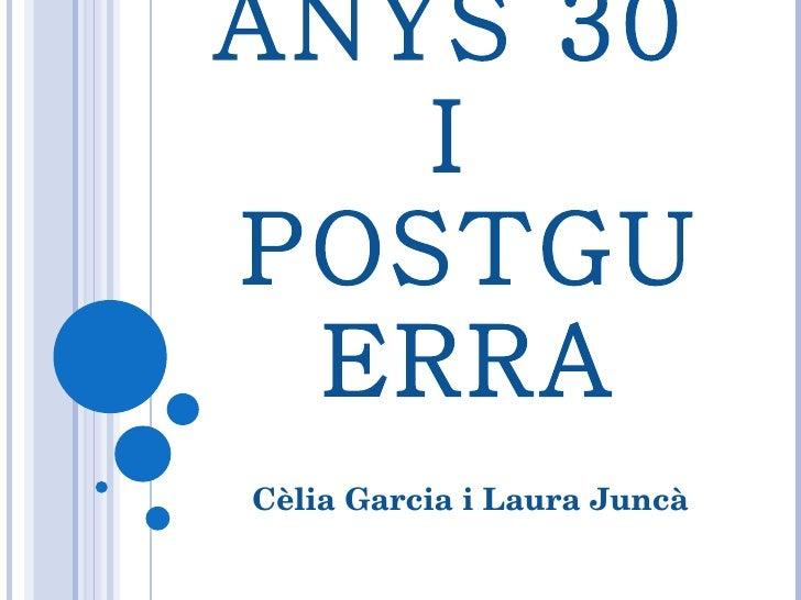 ANYS 30  I  POSTGUERRA Cèlia Garcia i Laura Juncà