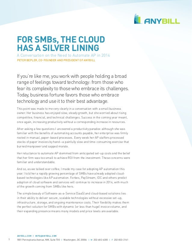 FOR SMBs, THE CLOUD HAS A SILVER LINING  A Conversation on the Need to Automate AP in 2014 PETER BEPLER, CO-FOUNDER AND PR...