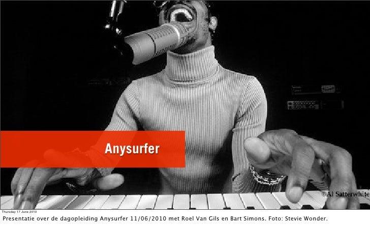 Anysurfer    Thursday 17 June 2010  Presentatie over de dagopleiding Anysurfer 11/06/2010 met Roel Van Gils en Bart Simons...