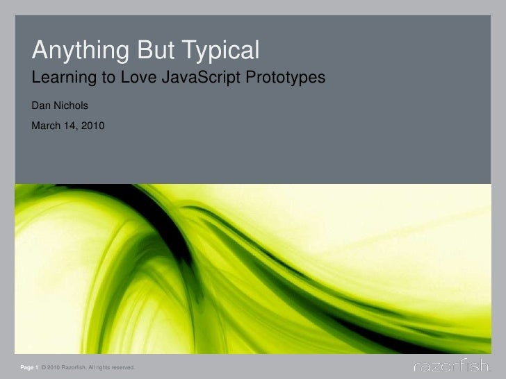 Anything But Typical<br />Learning to Love JavaScript Prototypes<br />Page 1© 2010 Razorfish. All rights reserved.<br />Da...
