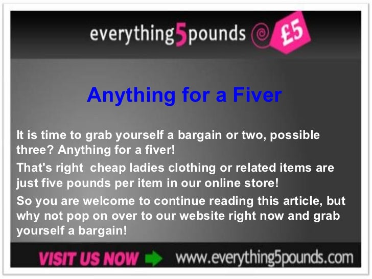 Anything for a Fiver It is time to grab yourself a bargain or two, possible three? Anything for a fiver!  That's right  ch...