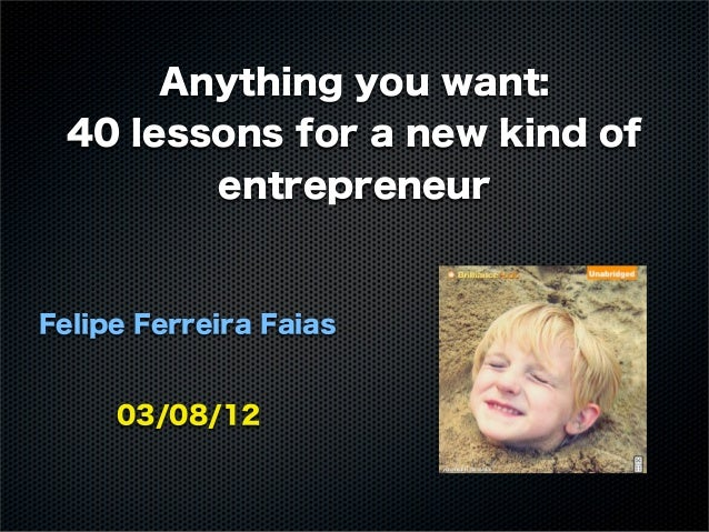 Anything you want: 40 lessons for a new kind of        entrepreneurFelipe Ferreira Faias     03/08/12
