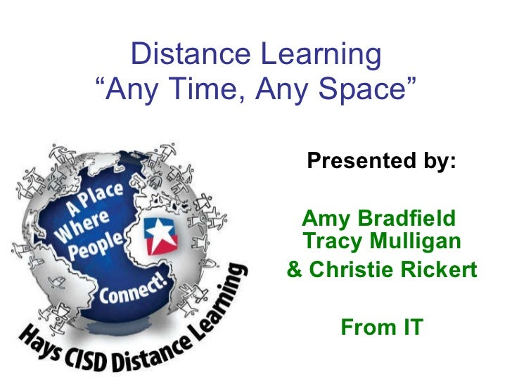 """Distance Learning """"Any Time, Any Space"""" Presented by: Amy Bradfield  Tracy Mulligan & Christie Rickert From IT"""