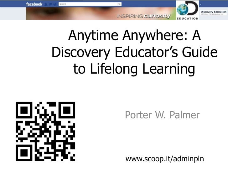 Anytime Anywhere: ADiscovery Educator's Guide    to Lifelong Learning           Porter W. Palmer           www.scoop.it/ad...