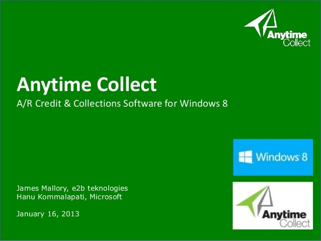 Anytime CollectA/R Credit & Collections Software for Windows 8James Mallory, e2b teknologiesHanu Kommalapati, MicrosoftJan...