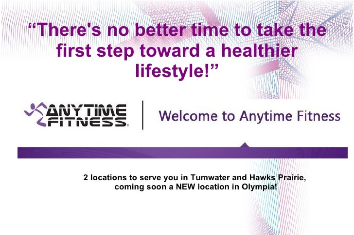 """ There's no better time to take the first step toward a healthier lifestyle!"" 2 locations to serve you in Tumwater and Ha..."