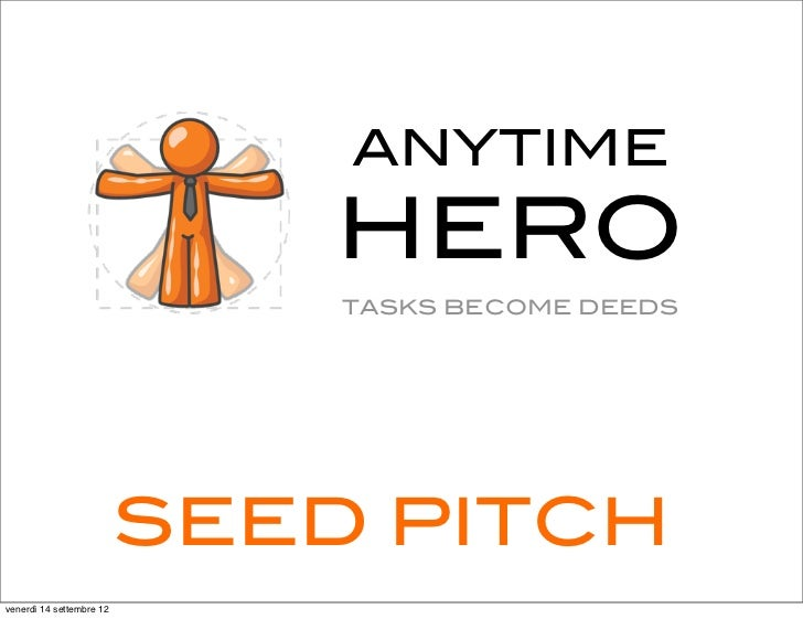 ANYTIME                              HERO                              TASKS BECOME DEEDS                          SEED PI...