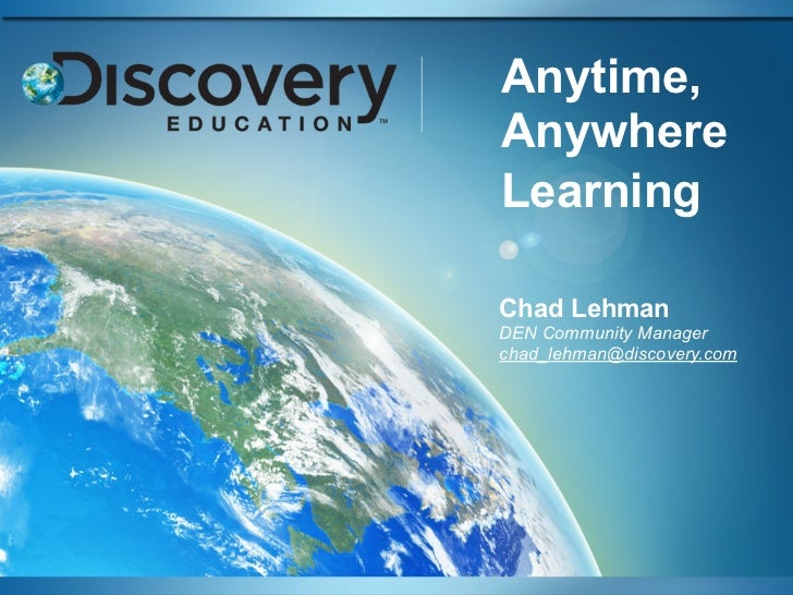 Anytime,AnywhereLearningChad LehmanDEN Community Managerchad_lehman@discovery.com