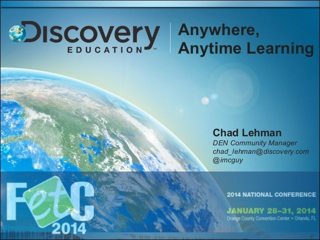 Anywhere, Anytime Learning  Chad Lehman DEN Community Manager chad_lehman@discovery.com @imcguy
