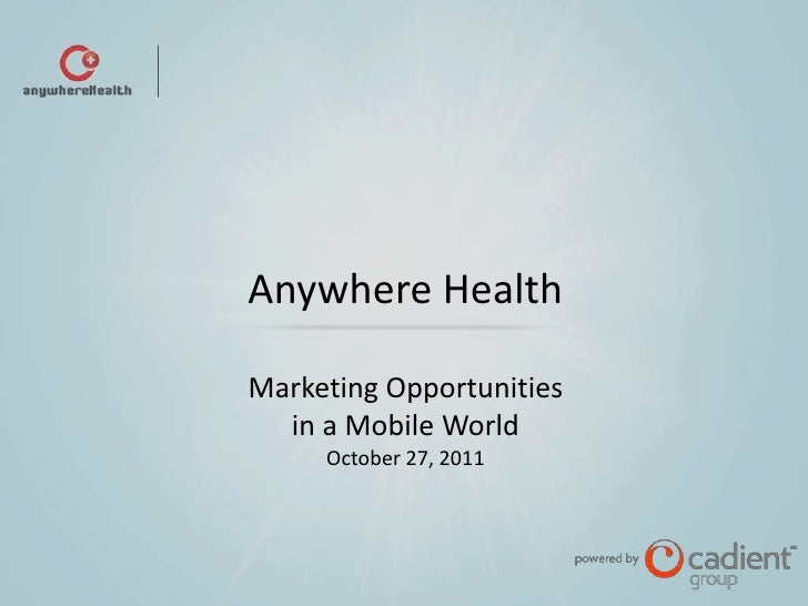Anywhere HealthMarketing Opportunities  in a Mobile World     October 27, 2011