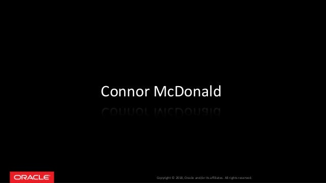 Copyright � 2018, Oracle and/or its affiliates. All rights reserved. Connor McDonald