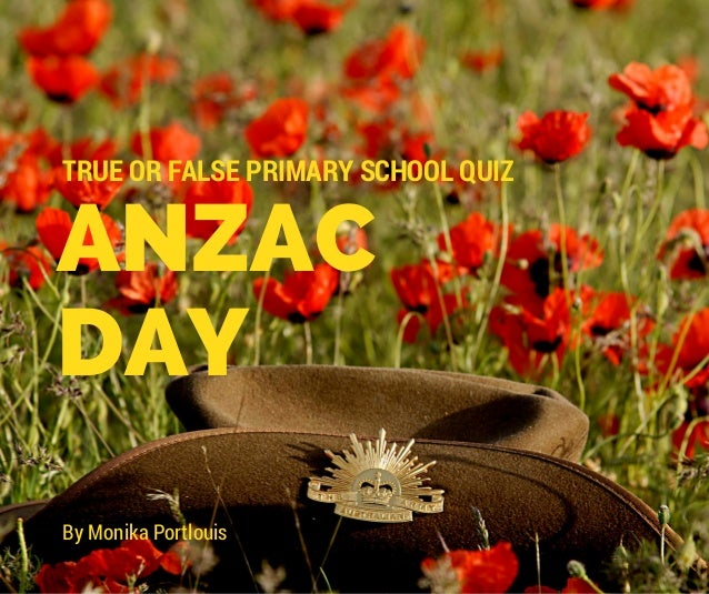ANZAC DAY TRUE OR FALSE PRIMARY SCHOOL QUIZ By Monika Portlouis