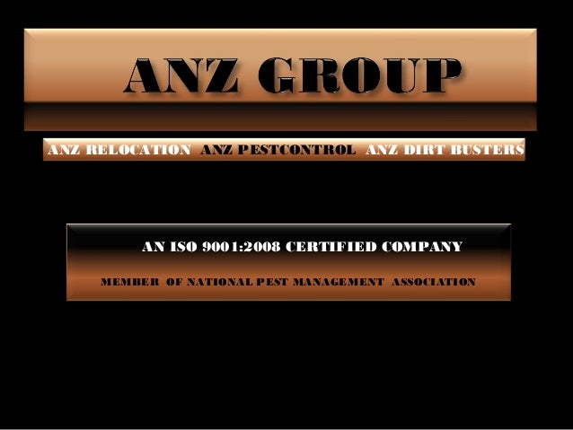 ANZ RELOCATION ANZ PESTCONTROL ANZ DIRT BUSTERS          AN ISO 9001:2008 CERTIFIED COMPANY     MEMBER OF NATIONAL PEST MA...