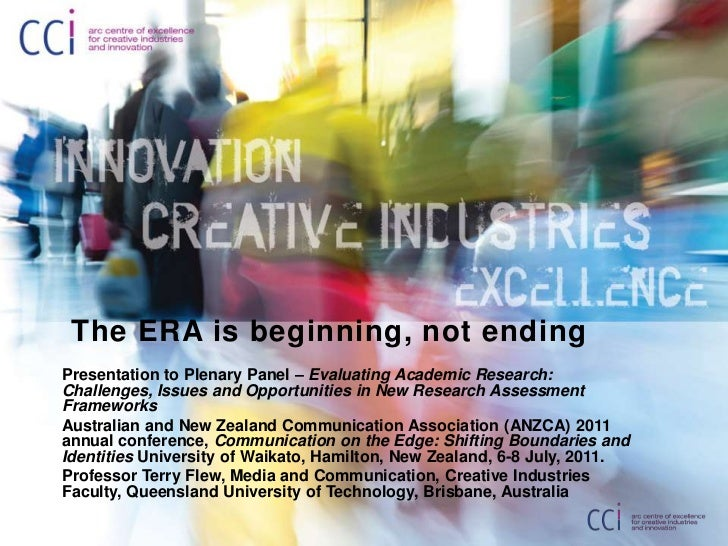 The ERA is beginning, not ending<br />Presentation to Plenary Panel – Evaluating Academic Research: Challenges, Issues an...