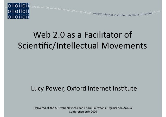 Web  2.0  as  a  Facilitator  of   Scien4fic/Intellectual  Movements   Lucy  Power,  Oxford  Internet...
