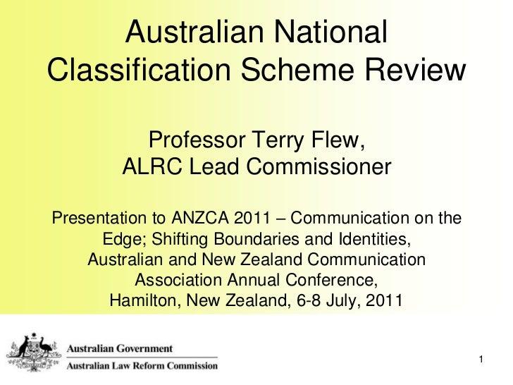 1<br />Australian National Classification Scheme ReviewProfessor Terry Flew, ALRC Lead CommissionerPresentation to ANZCA 2...