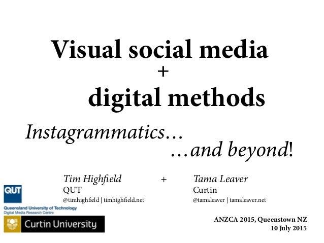 Tim Highfield + Tama Leaver QUT Curtin @timhighfield | timhighfield.net @tamaleaver | tamaleaver.net Visual social media +...