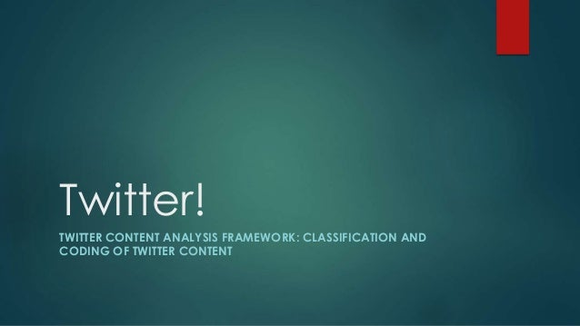 Twitter!  TWITTER CONTENT ANALYSIS FRAMEWORK: CLASSIFICATION AND  CODING OF TWITTER CONTENT