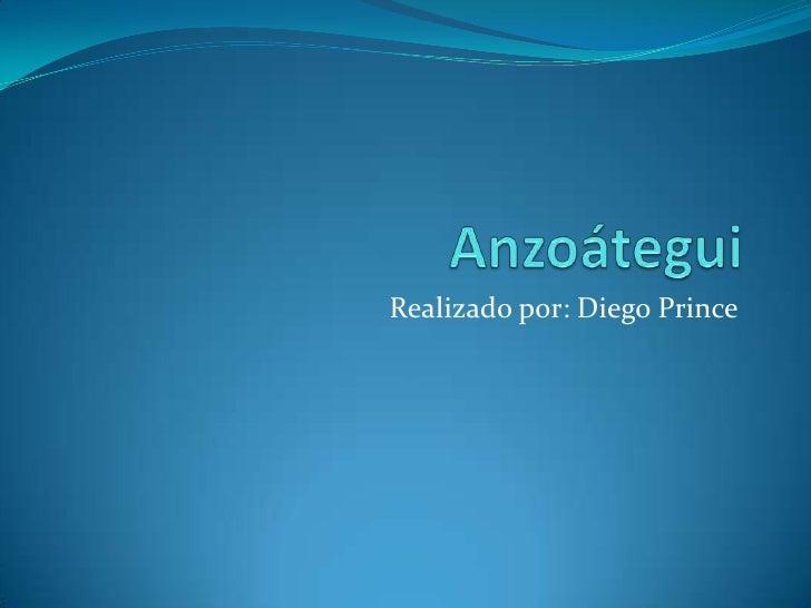 Anzoátegui<br />Realizado por: Diego Prince<br />