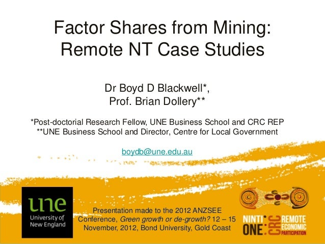 Factor Shares from Mining:      Remote NT Case Studies                   Dr Boyd D Blackwell*,                    Prof. Br...