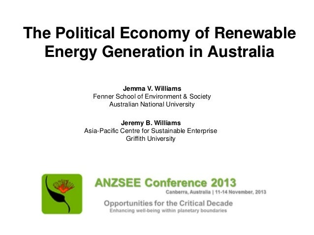 The Political Economy of Renewable Energy Generation in Australia Jemma V. Williams Fenner School of Environment & Society...