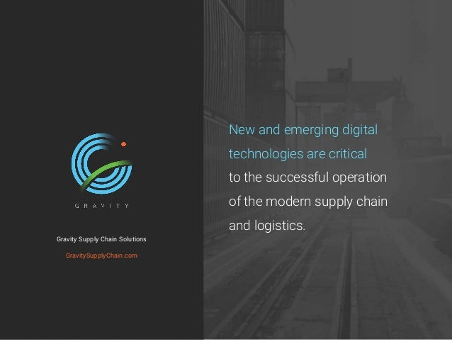 New and emerging digital technologies are critical to the successful operation of the modern supply chain and logistics. G...